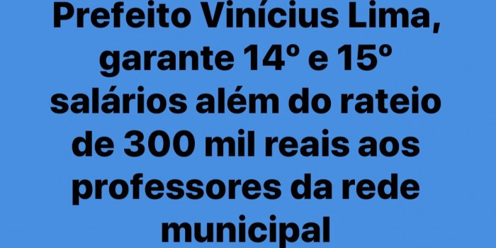 Prefeito Vinícius Lima, garante 14º e 15º salários além do rateio de 300 mil reais aos professores da rede municipal.